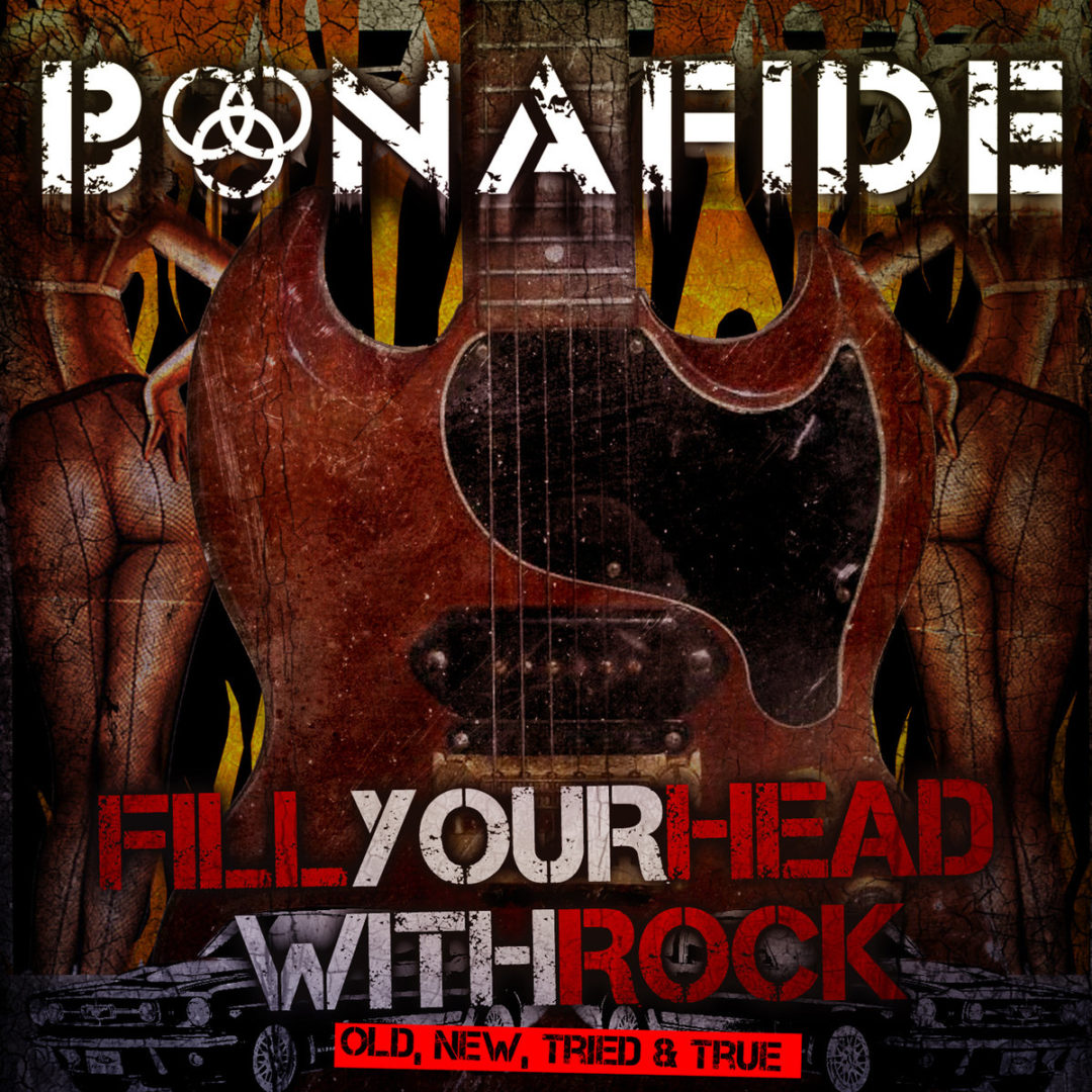 Bonafide – Fill your head with Rock – Old, New, Tried & True